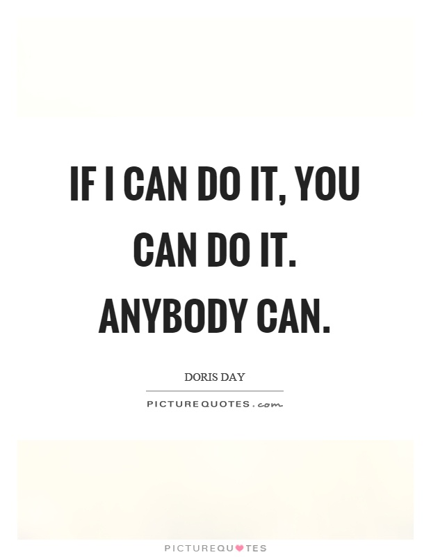 if-i-can-do-it-you-can-do-it-anybody-can-quote-1